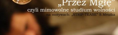 """26, 27.04 - """"PRZEZ MGŁĘ, czyli mimowolne studium wolności""""  w Teatrze Bez Rzędów"""