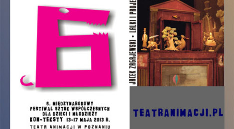 6. Międzynarodowy Festiwal Sztuk Współczesnych dla Dzieci i Młodzieży - KON-TEKSTY 2013