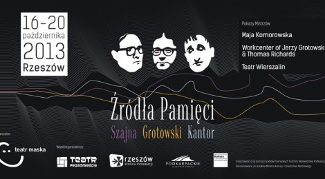 ŹRÓDŁA PAMIĘCI. SZAJNA-GROTOWSKI-KANTOR, Rzeszów, 16-20 października 2013