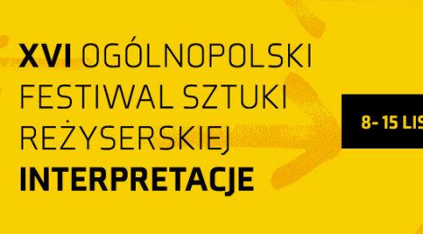 Festiwal Sztuki Reżyserskiej Interpretacje - kilka uwag przed festiwalem