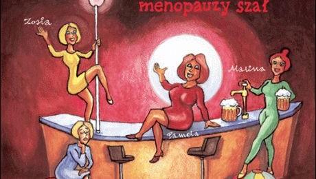 Kobietą być! (Klimakterium 2 czyli menopauzy szał)