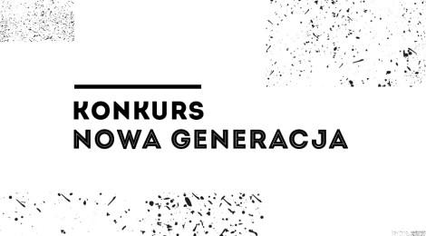 """KONKURS REZYDENCYJNY """"NOWA GENERACJA"""""""