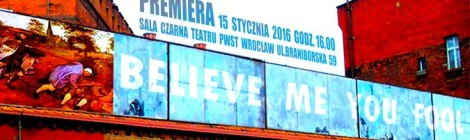 "15.01 premiera ""BELIEVE ME YOU FOOL"" w PWST we Wrocławiu"