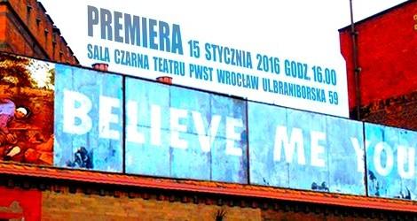 """15.01 premiera """"BELIEVE ME YOU FOOL"""" w PWST we Wrocławiu"""