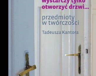 W rzeczy samej! (wystarczy tylko otworzyć drzwi... przedmioty w twórczości Tadeusza Kantora)