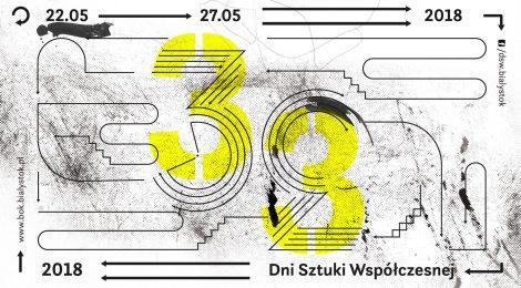 22 - 27. 05.2018 | 33. Dni Sztuki Współczesnej | Białystok